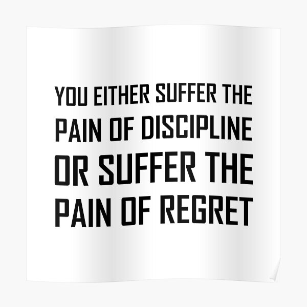 Suffer Pain Of Discipline Or Regret Poster