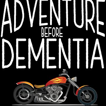 Motorcyclist Motorbiker Funny Design - Adventure Before Dementia  by kudostees