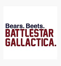 Bears. Beets. Battlestar Gallactica. Photographic Print