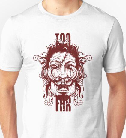 Too Far! T-Shirt