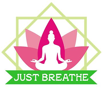 Just Breathe Yoga Life by machmigo