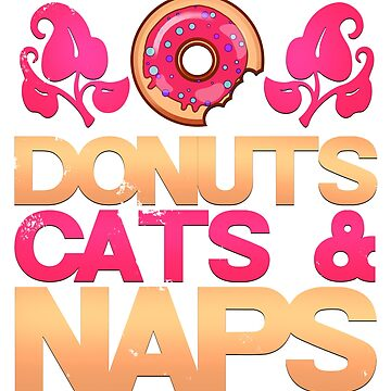 Funny Donuts Cats And Naps Kitty Sleep Sweet Lover T-Shirt by merchbrigade