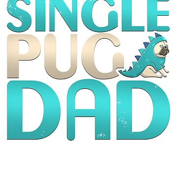 Humorous Single Pug Dad Cool Friendly Pug Puppy T-Shirt by merchbrigade