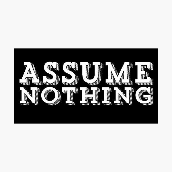 ASSUME NOTHING TYPOGRAPHY DESIGN Photographic Print