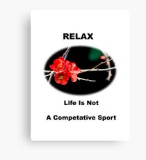 Relax - Life Is Not A Competitive Sport Canvas Print