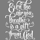 Even the air you breathe is a Gift from God by Kelsorian