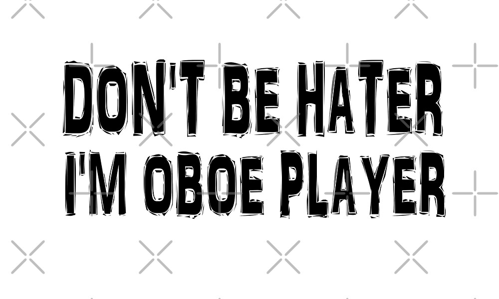 Don't Be A Hater I'm A Oboe Player - Funny Oboe T Shirt  by greatshirts
