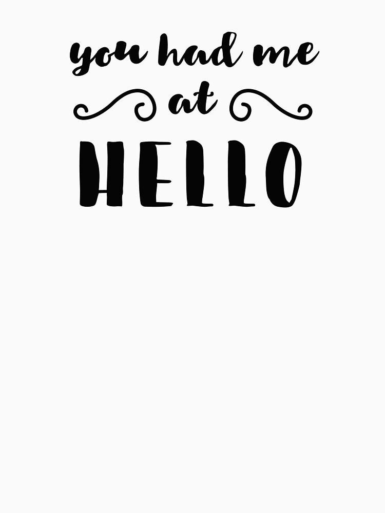 You Had Me At Hello Quote Impressive You Had Me At Hello Quote Prints Quotes Classic TShirt By