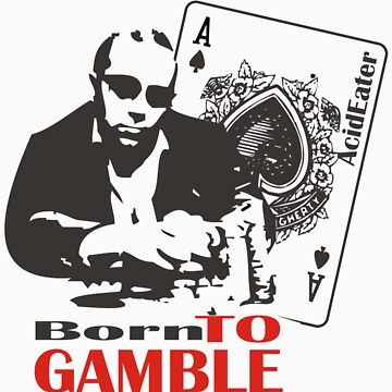Born to Gamble by AcidEater