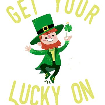 Funny St. Patrick's Day Get Your Lucky On Leprechaun  by lbhw