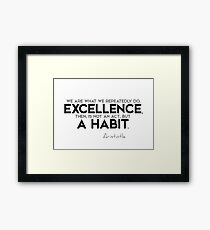 excellence is a habit (v2) - aristotle Framed Print