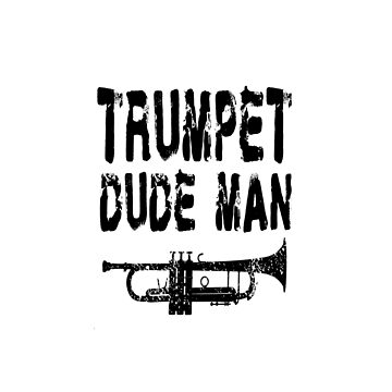 Trumpet Dude Man - Funny Trumpet T Shirt  by greatshirts