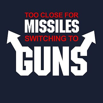 Too Close for Missiles, Switching to Guns by McPod