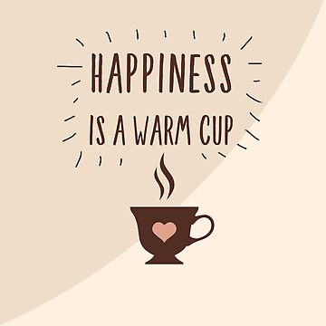 Happiness is a Warm Cup by jlechuga