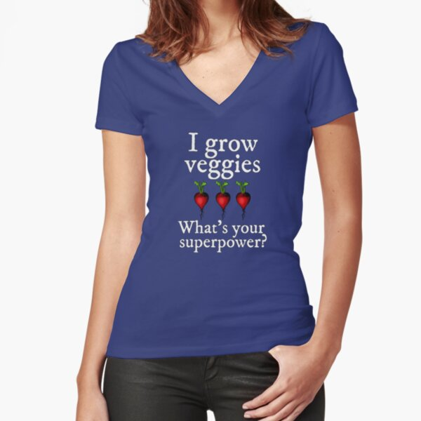 Growing Veggies is a Superpower for Gardeners Fitted V-Neck T-Shirt