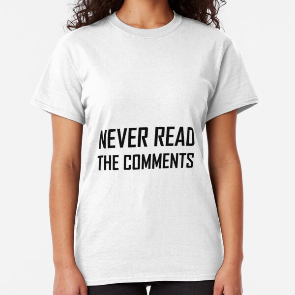 Never Read The Comments Classic T-Shirt