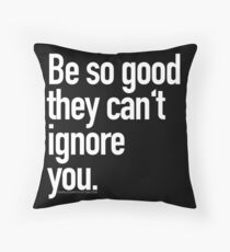 Be so good they can't ignore you Floor Pillow