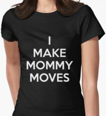 I Make Mommy Moves T Shirt Women's Fitted T-Shirt