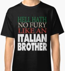 Gift For Italian Brother  Hell hath no fury Classic T-Shirt