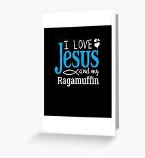I Love Jesus, And My Ragamuffin  Greeting Card