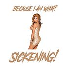 Because I Am What? Sickening! by stevencraigart