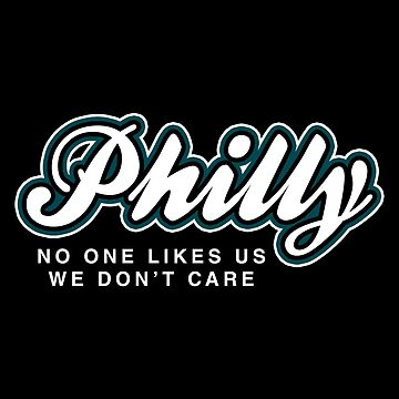 Philly No One Likes Us We Don't Care by fishbiscuit
