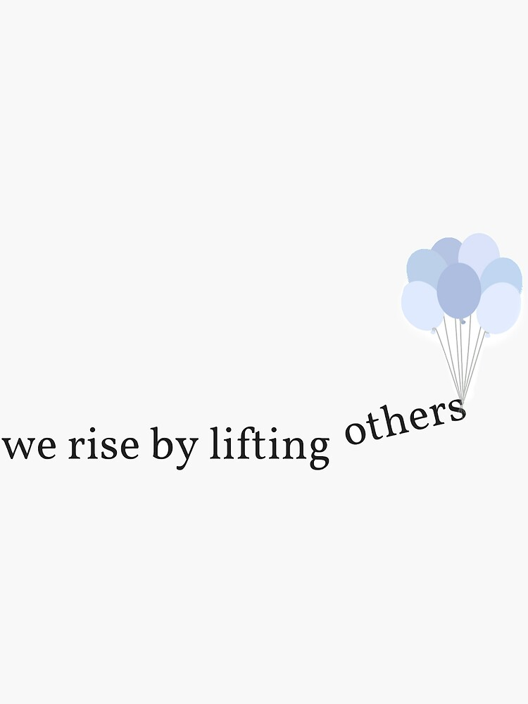 we rise by lifting others  by annicow