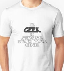The Geek Is Strong With This One Unisex T-Shirt