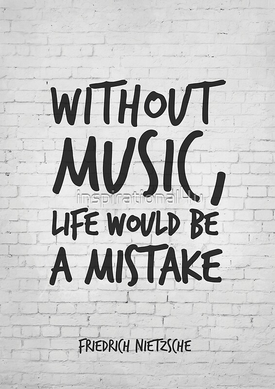 Without Music Life Would Be A Mistake Inspirational Quotes Art Friedrich Nietzsche Life Quotes About Music Art Print