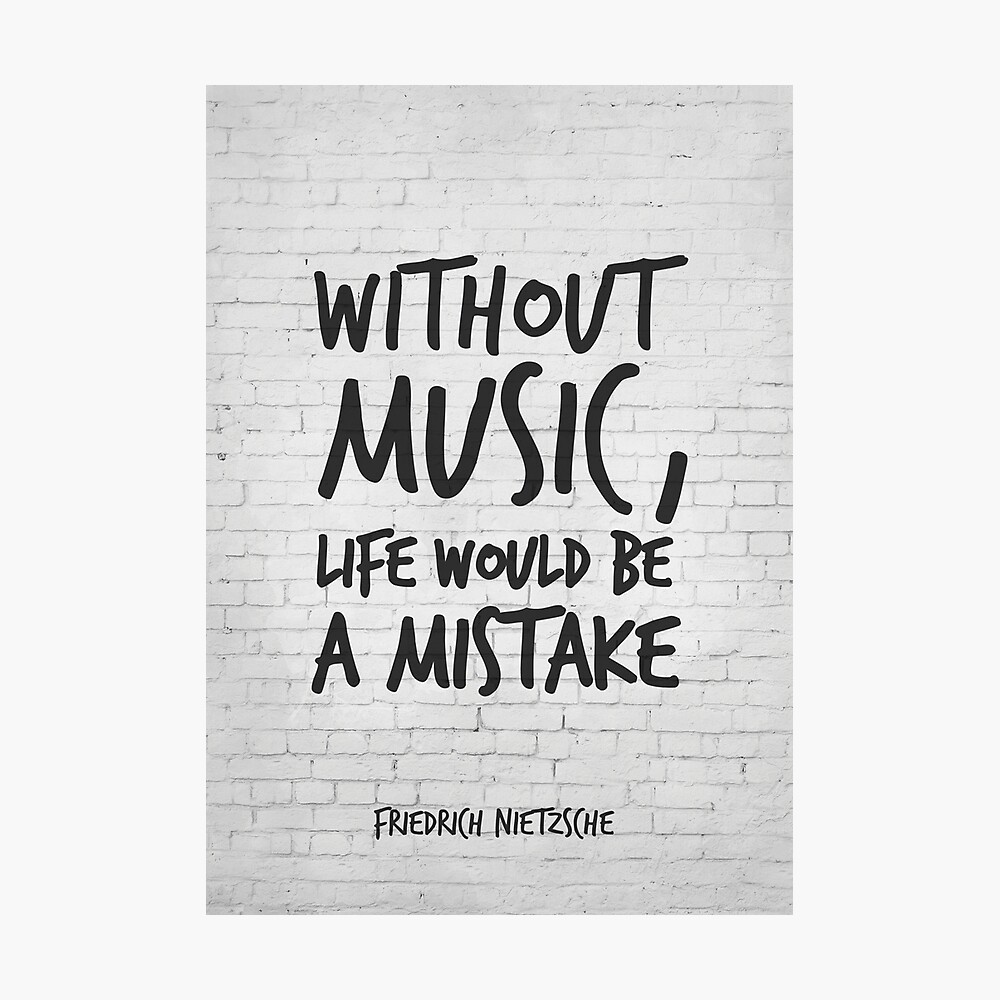 Without Music Life Would Be A Mistake Inspirational Quotes Art Friedrich Nietzsche Life Quotes About Music Poster