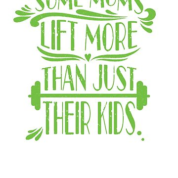 SOME MOMS LIFT MORE THAN JUST THEIR KIDS (Neon Version)  by AlyMerchandise