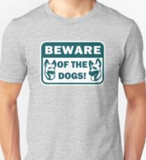 Beware of the Dogs Unisex T-Shirt