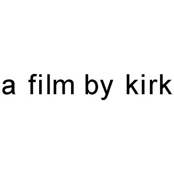 a film by kirk - black text by TrendJunky