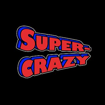 Super Crazy by geteez