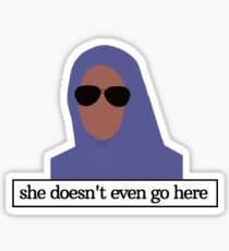 She Doesn't Even Go Here Sticker