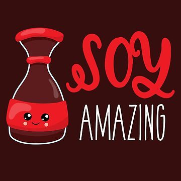 Soy Amazing | Cute Kawaii Soy Sauce Shirt for Japanse Food Lovers by teemaniac