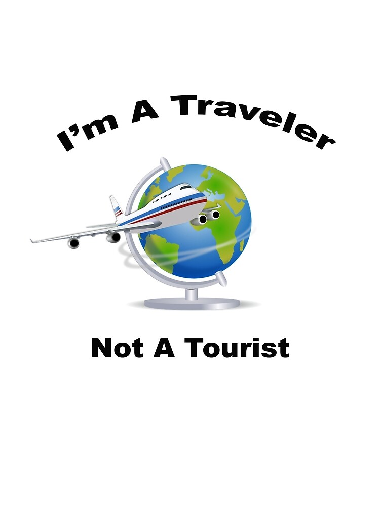 A Traveler - Not A Tourist by BWBConcepts