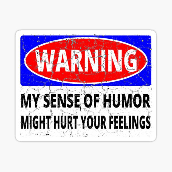 Warning My Sense of Humor Might Hurt Your Feelings Sticker