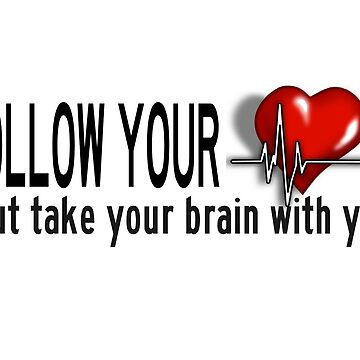 Follow Your Heart But Take Your Brain With You by ShadowOfTheDay