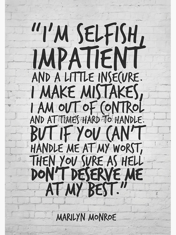 Im Selfish Impatient And A Little Insecure Marilyn Monroe Quote