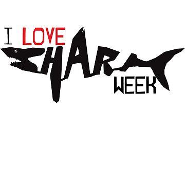 I LOVE SHARK WEEK by MissKellyEwing