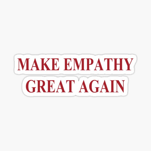 Make Empathy Great Again Empathy Shirts For Empaths Sticker