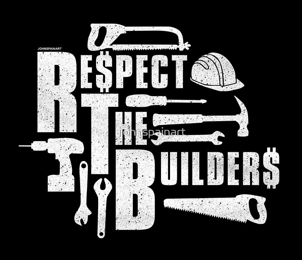 Respect The Builders (White) by johnspainart