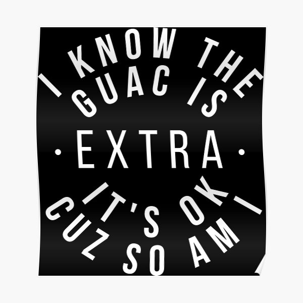 I Know The Guac is Extra Poster