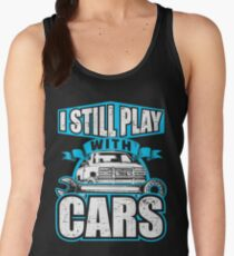 I Still Play With Cars Funny Vehicle Enthusiast Vehicle Mechanic Women's Tank Top