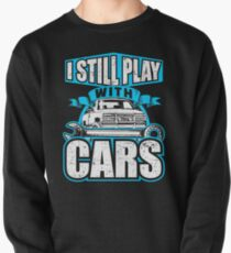 I Still Play With Cars Funny Vehicle Enthusiast Vehicle Mechanic Pullover