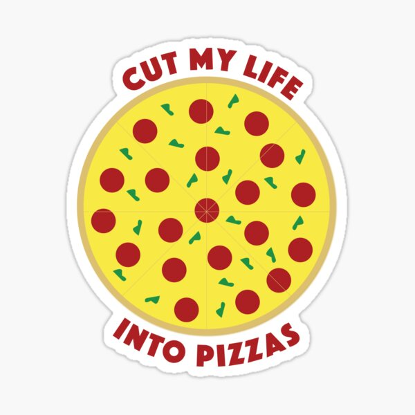 Cut My Life Into Pizzas Sticker
