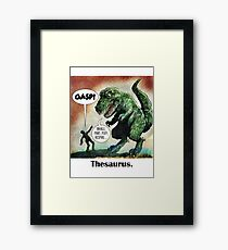 The only surviving dinosaur: Thesaurus  Framed Print