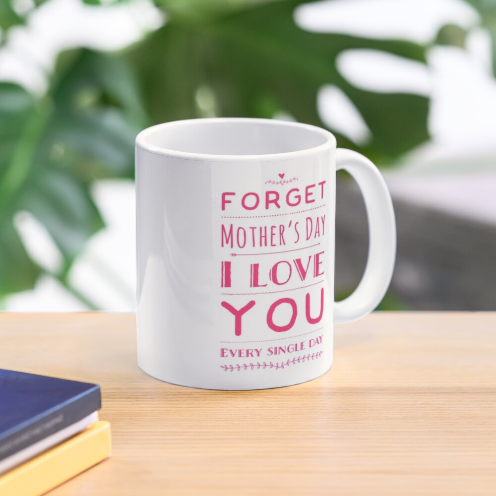 Forget mother's day Mug