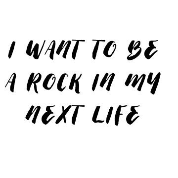i want to be a rock in my next life by ClaireStag